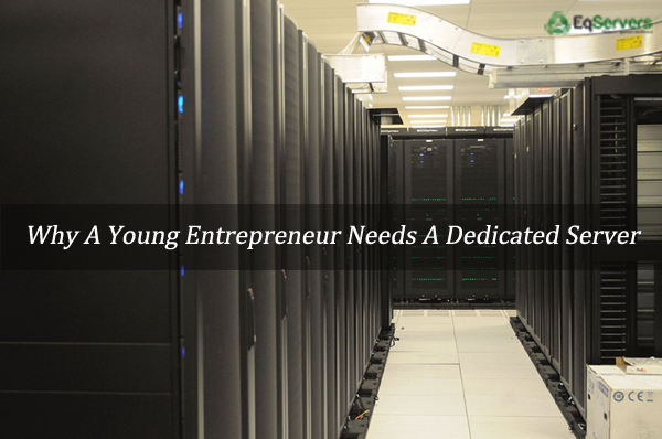 Why-a-Young-Entrepreneur-Needs-a-Dedicated-Server